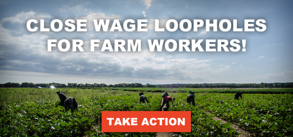 Close wage loopholes for farm workers!