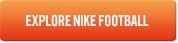 EXPLORE NIKE FOOTBALL